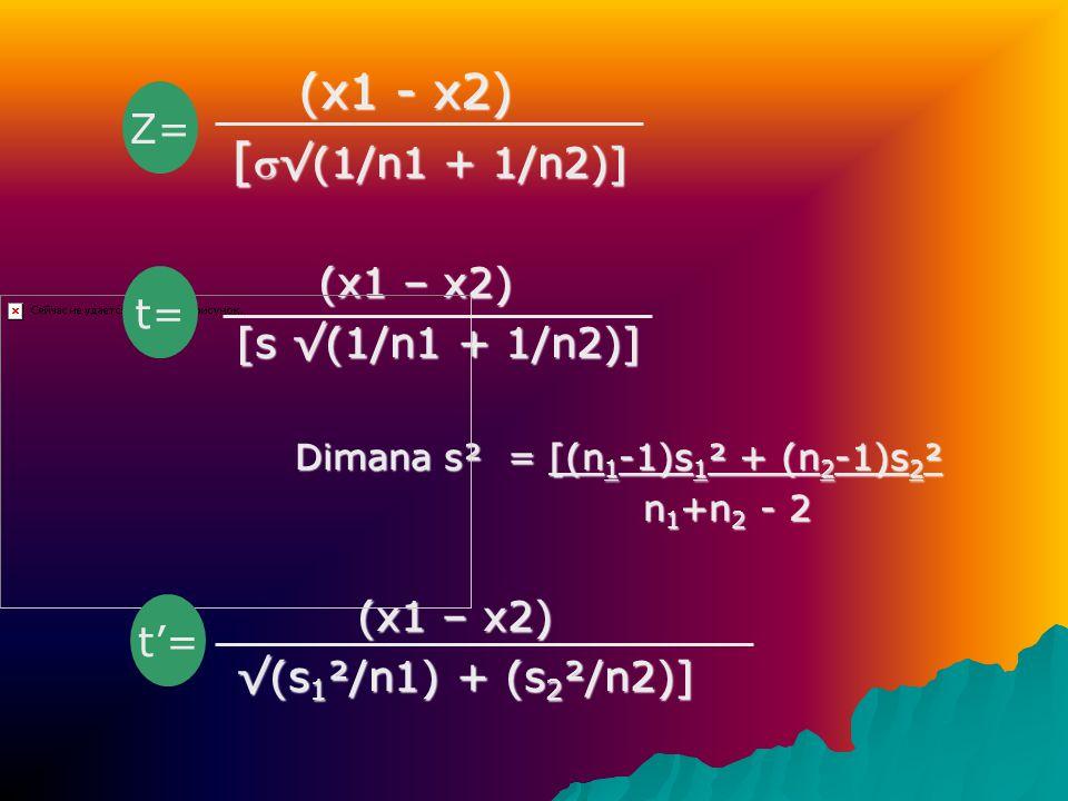 (x1 - x2) [√(1/n1 + 1/n2)] Z= (x1 – x2) [s √(1/n1 + 1/n2)] t=